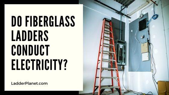 Do Fiberglass Ladders Conduct Electricity