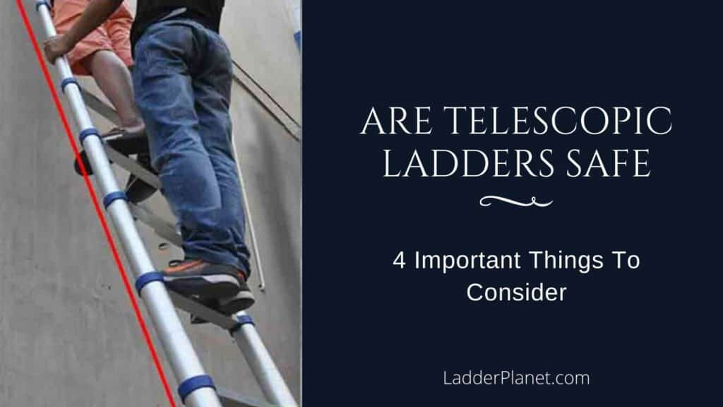 Are Telescopic Ladders Safe