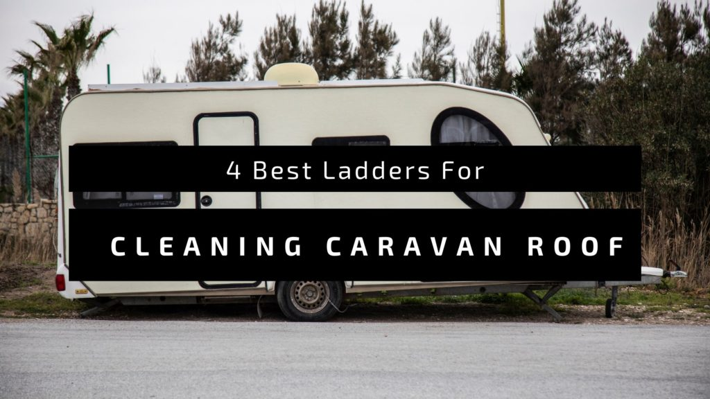Best Ladders For Cleaning Caravan Roof